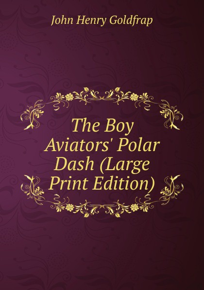 все цены на John Henry Goldfrap The Boy Aviators. Polar Dash (Large Print Edition) онлайн