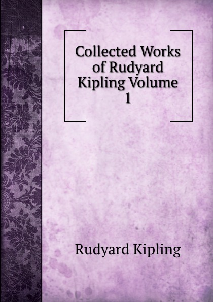 Джозеф Редьярд Киплинг Collected Works of Rudyard Kipling Volume 1