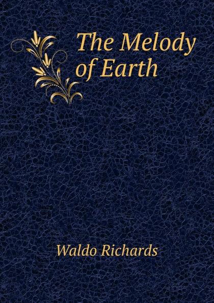 Waldo Richards The Melody of Earth