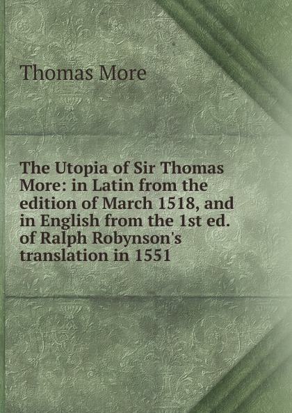 лучшая цена Thomas More The Utopia of Sir Thomas More: in Latin from the edition of March 1518, and in English from the 1st ed. of Ralph Robynson.s translation in 1551