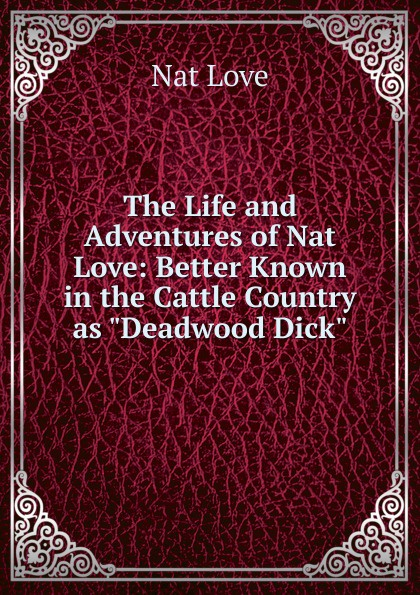 Фото - Nat Love The Life and Adventures of Nat Love: Better Known in the Cattle Country as Deadwood Dick nat love life and adventures of nat love better known in the cattle country as deadwood dick