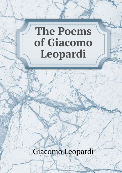 G. Leopardi The Poems of Giacomo Leopardi giacomo leopardi l'infinito
