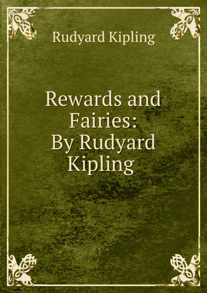 Джозеф Редьярд Киплинг Rewards and Fairies: By Rudyard Kipling .