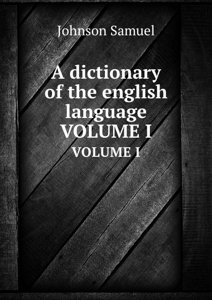 S. Johnson A dictionary of the english language. VOLUME I w chambers etymological dictionary of the english language
