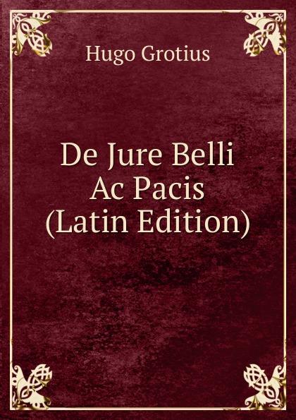 Hugo Grotius De Jure Belli Ac Pacis (Latin Edition) hugo grotius epistolae celeberrimorum virorum latin edition
