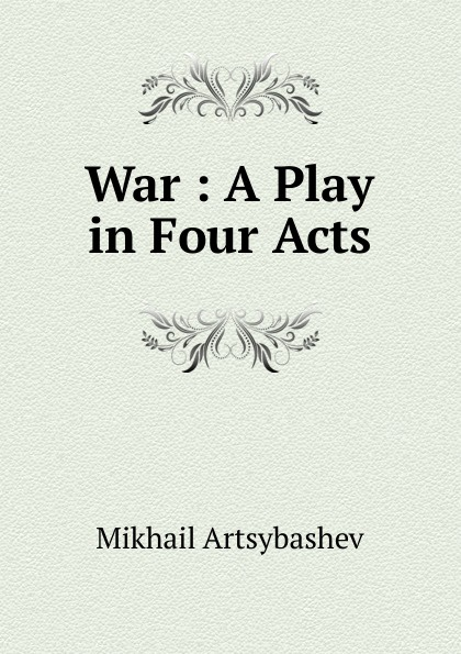 War : A Play in Four Acts