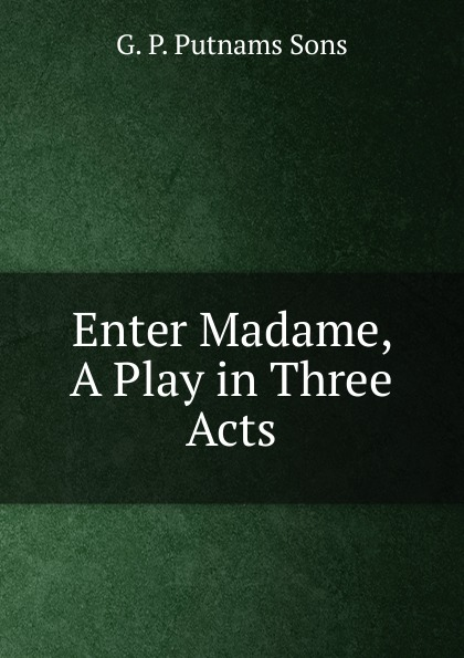 G. P. Putnams Sons Enter Madame, A Play in Three Acts e a bennett milestones a play in three acts