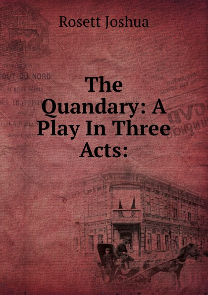 Rosett Joshua The Quandary: A Play In Three Acts: e a bennett milestones a play in three acts