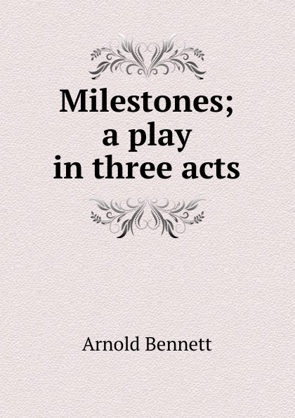 E. A. Bennett Milestones; a play in three acts e a bennett judith a play in three acts founded on the apocryphal book of judish
