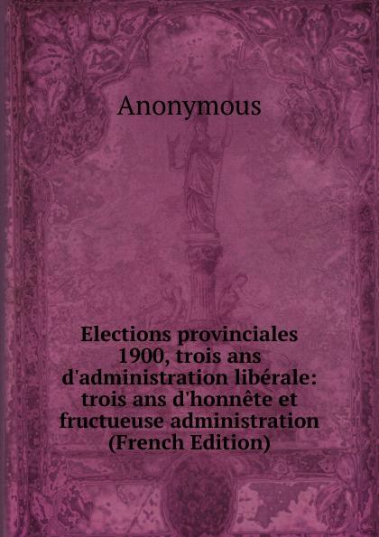 M. l'abbé Trochon Elections provinciales 1900, trois ans d.administration liberale: trois ans d.honnete et fructueuse administration (French Edition) цена