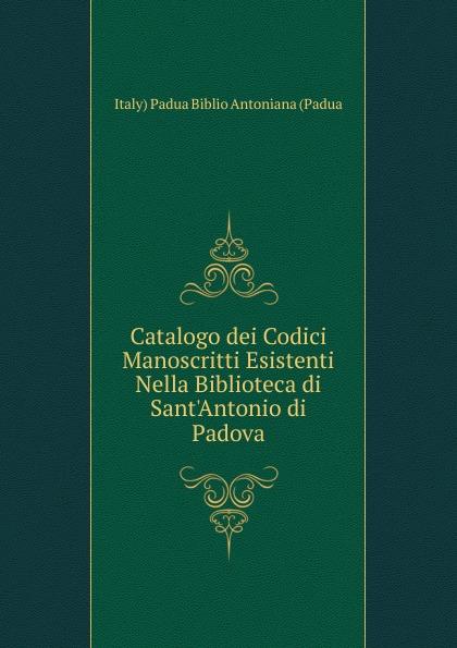 Italy) Padua Biblio Antoniana (Padua Catalogo dei Codici Manoscritti Esistenti Nella Biblioteca di Sant.Antonio di Padova lp padua