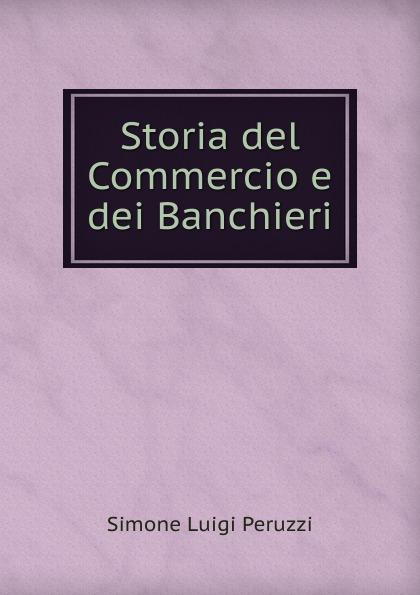 Simone Luigi Peruzzi Storia del Commercio e dei Banchieri simone luigi peruzzi storia del commercio e dei banchieri italian edition