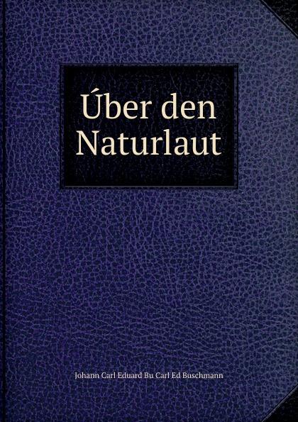 Johann Carl Eduard Bu Carl Ed Buschmann Uber den Naturlaut johann carl buschmann uber die aztekischen ortsnamen