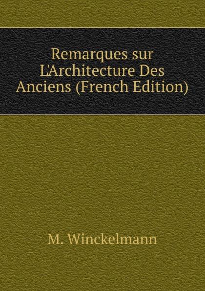 лучшая цена M. Winckelmann Remarques sur L.Architecture Des Anciens (French Edition)