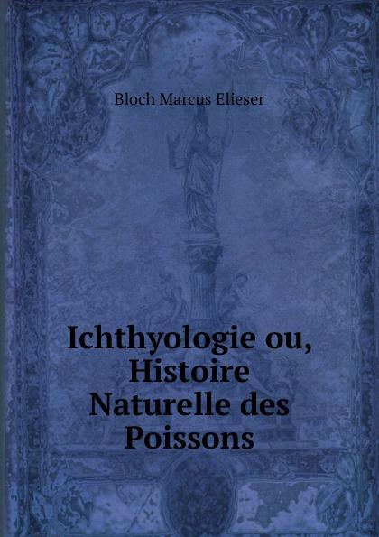 Bloch Marcus Elieser Ichthyologie ou, Histoire Naturelle des Poissons antoine risso ichthyologie de nice ou histoire naturelle des poissons du dapartement des alpes maritimes