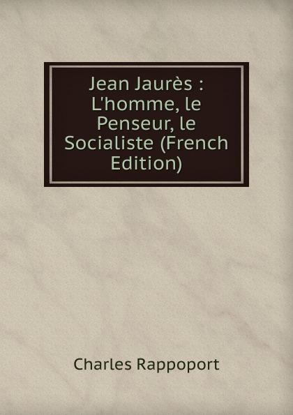 Фото - Charles Rappoport Jean Jaures : L.homme, le Penseur, le Socialiste (French Edition) jean paul gaultier le male