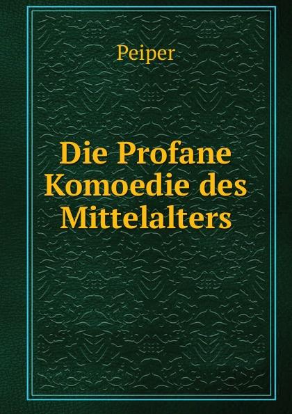 Peiper Die Profane Komoedie des Mittelalters rudolf peiper die profane komodie des mittelalters