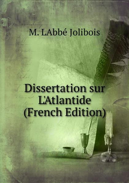 M. LAbbé Jolibois Dissertation sur L.Atlantide (French Edition)