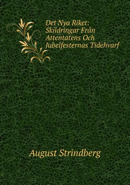 August Strindberg Det Nya Riket: Skildringar Fran Attentatens Och Jubelfesternas Tidehvarf august strindberg inferno och legender