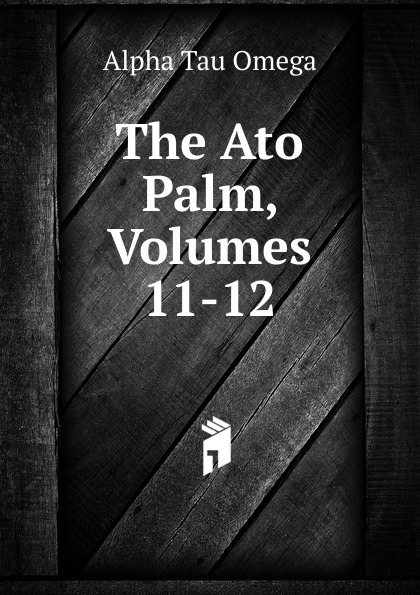 Alpha Tau Omega The Ato Palm, Volumes 11-12 alex esipob alpha omega