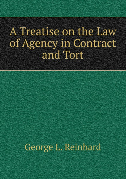George L. Reinhard A Treatise on the Law of Agency in Contract and Tort tort law
