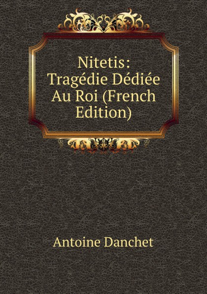 Nitetis: Tragedie Dediee Au Roi (French Edition)