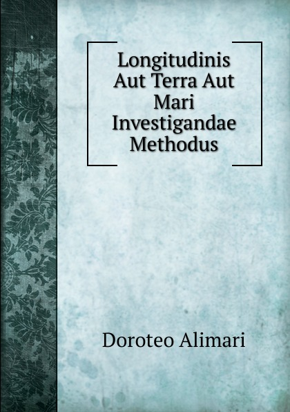 все цены на Doroteo Alimari Longitudinis Aut Terra Aut Mari Investigandae Methodus онлайн