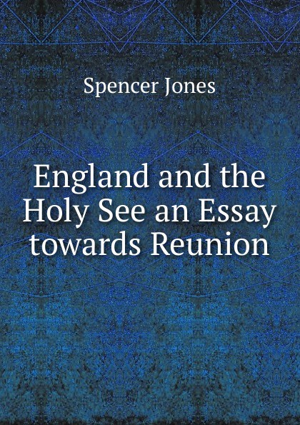 England and the Holy See an Essay towards Reunion