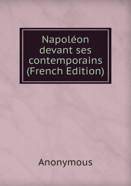 M. l'abbé Trochon Napoleon devant ses contemporains (French Edition) louis belmontet joseph napoleon juge par ses contemporains french edition