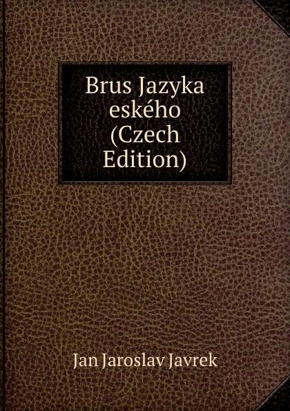 Jan Jaroslav Javrek Brus Jazyka eskeho (Czech Edition) vaclav hanka mluvnice eskeho jazyka na zaklad soustavy dobrovskeho czech edition