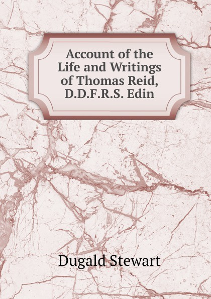 Account of the Life and Writings of Thomas Reid, D.D.F.R.S. Edin.