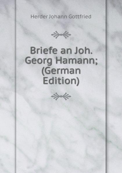 Herder Johann Gottfried Briefe an Joh. Georg Hamann; (German Edition)