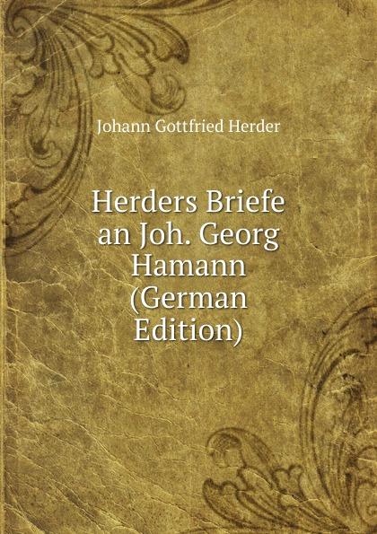 Herder Johann Gottfried Herders Briefe an Joh. Georg Hamann (German Edition)