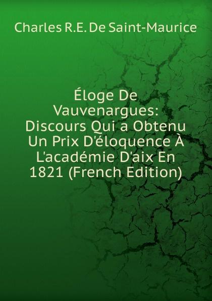 Eloge De Vauvenargues:  Discours Qui a Obtenu Un Prix D. eloquence A L. academie D. aix En 1821 (French Edition) Эта книга — репринт оригинального издания, созданный на основе...