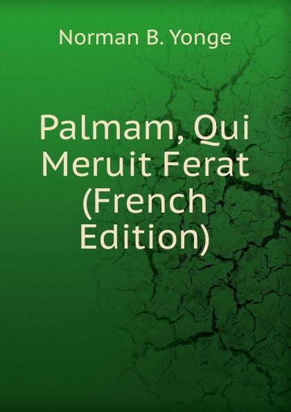 Palmam, Qui Meruit Ferat (French Edition) Эта книга — репринт оригинального издания, созданный на основе...