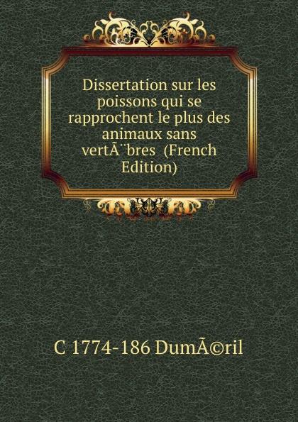 Dissertation sur les poissons qui se rapprochent le plus des animaux sans vertA. bres  (French Edition) Эта книга — репринт оригинального издания, созданный на основе...
