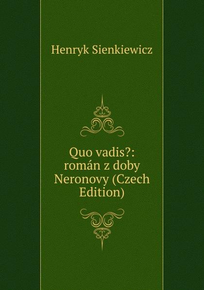 Sienkiewicz Henryk Quo vadis.: roman z doby Neronovy (Czech Edition) sienkiewicz henryk jeremiah curtin quo vadis