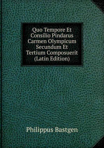 Quo Tempore Et Consilio Pindarus Carmen Olympicum Secundum Et Tertium Composuerit (Latin Edition) Редкие, забытые и малоизвестные книги, изданные с петровских времен...