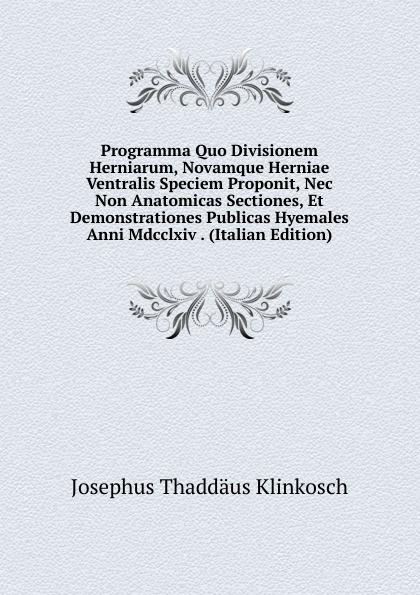Programma Quo Divisionem Herniarum, Novamque Herniae Ventralis Speciem Proponit, Nec Non Anatomicas Sectiones, Et Demonstrationes Publicas Hyemales Anni Mdcclxiv .  (Italian Edition) Редкие, забытые и малоизвестные книги, изданные с петровских времен...