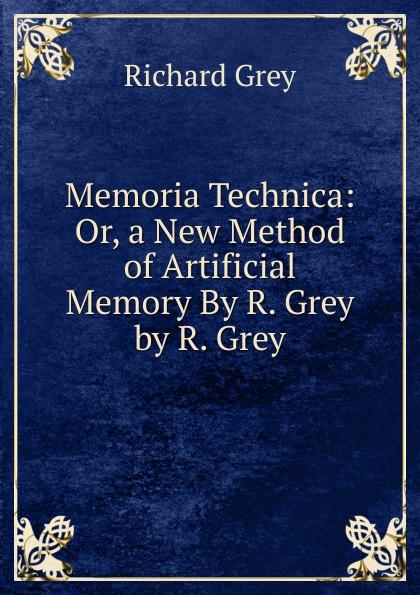 Richard Grey Memoria Technica: Or, a New Method of Artificial Memory By R. Grey by R. Grey недорго, оригинальная цена