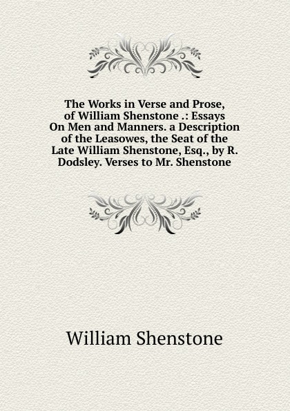 Фото - William Shenstone The Works in Verse and Prose, of William Shenstone .: Essays On Men and Manners. a Description of the Leasowes, the Seat of the Late William Shenstone, Esq., by R. Dodsley. Verses to Mr. Shenstone william shenstone the works in verse and prose of william shenstone esq most of which were 2