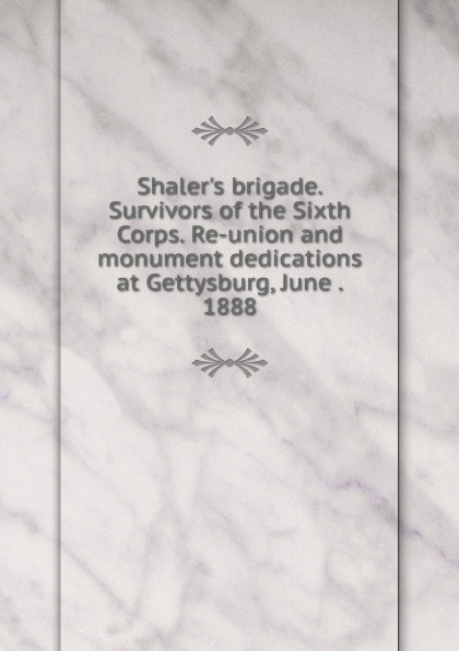 Shaler.s brigade. Survivors of the Sixth Corps. Re-union and monument dedications at Gettysburg, June . 1888 куртка sixth june sixth june si023emmxq62