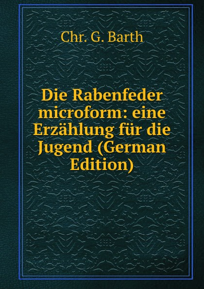 Die Rabenfeder microform:  eine Erzahlung fur die Jugend (German Edition) Редкие, забытые и малоизвестные книги, изданные с петровских времен...