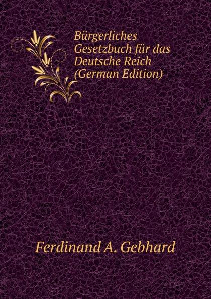 Ferdinand A. Gebhard Burgerliches Gesetzbuch fur das Deutsche Reich (German Edition) österreich allgemeines burgerliches gesetzbuch abgb