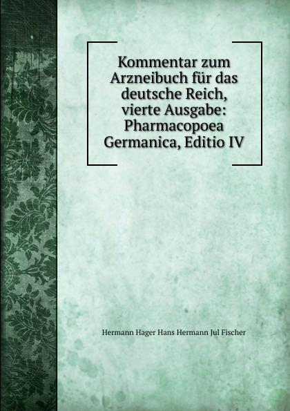 Hermann Hager Hans Hermann Jul Fischer Kommentar zum Arzneibuch fur das deutsche Reich, vierte Ausgabe: Pharmacopoea Germanica, Editio IV. hermann paul analecta germanica classic reprint