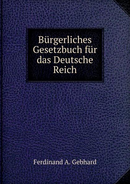 Ferdinand A. Gebhard Burgerliches Gesetzbuch fur das Deutsche Reich österreich allgemeines burgerliches gesetzbuch abgb