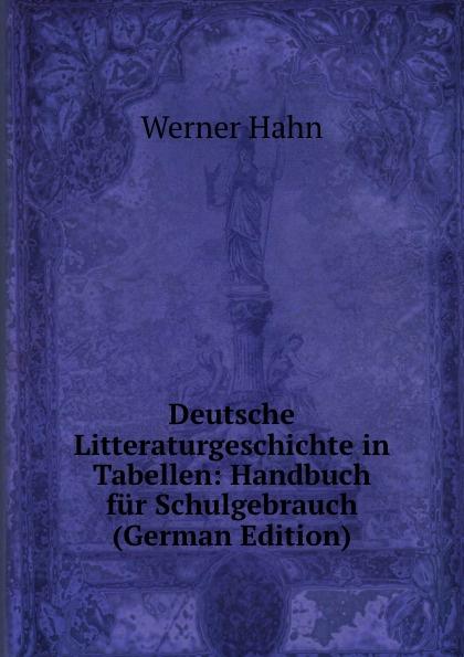 Werner Hahn Deutsche Litteraturgeschichte in Tabellen: Handbuch fur Schulgebrauch (German Edition) werner hahn deutsche literaturgeschichte in tabellen handbuch fur den schulgebrauch