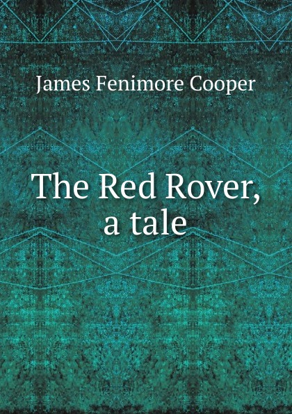 лучшая цена Cooper James Fenimore The Red Rover, a tale
