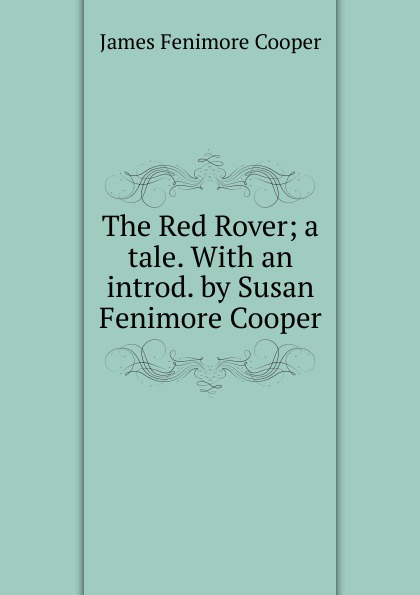 лучшая цена Cooper James Fenimore The Red Rover; a tale. With an introd. by Susan Fenimore Cooper