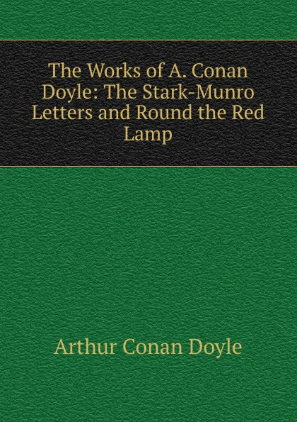 Doyle Arthur Conan The Works of A. Conan Doyle: The Stark-Munro Letters and Round the Red Lamp